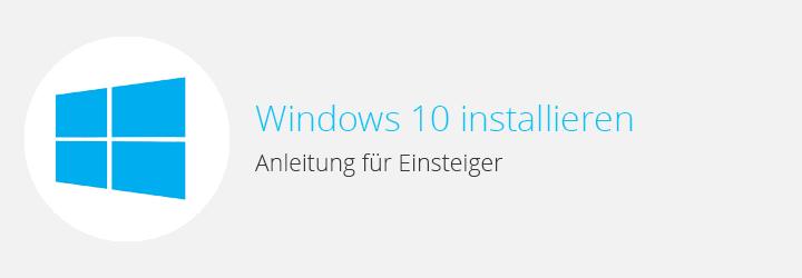 Windows 10 installieren - Anleitung